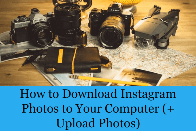 How to Download Instagram Photos to Your Computer (+ Upload Photos)