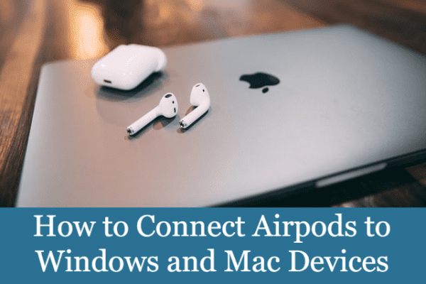 How to Connect Airpods to Windows and Mac Devices
