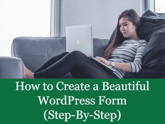 How to Create a Beautiful WordPress Form (Step-By-Step)
