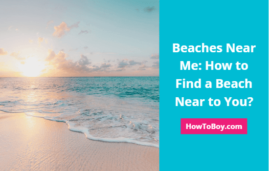 Beaches Near Me: How to Find a Beach Near to You? 1